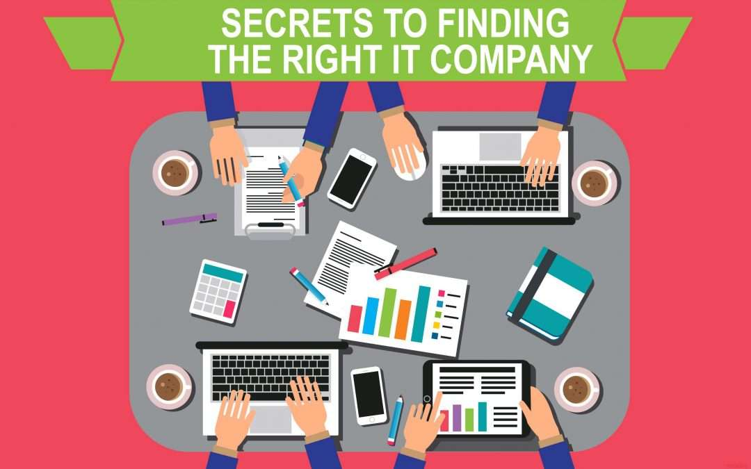 Secrets to finding the right IT company for your business